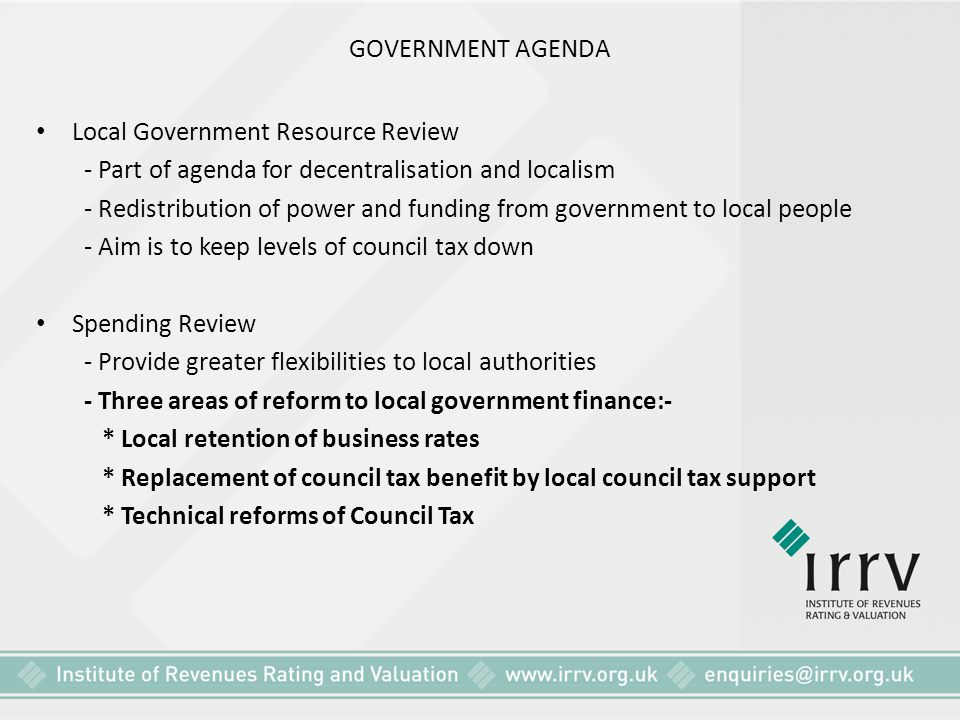 GOVERNMENT AGENDA Local Government Resource Review. - Part of agenda for decentralisation and localism.