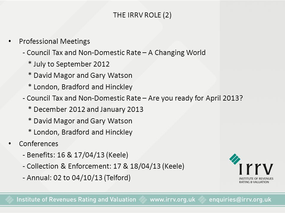 THE IRRV ROLE (2) Professional Meetings. - Council Tax and Non-Domestic Rate – A Changing World. * July to September 2012.