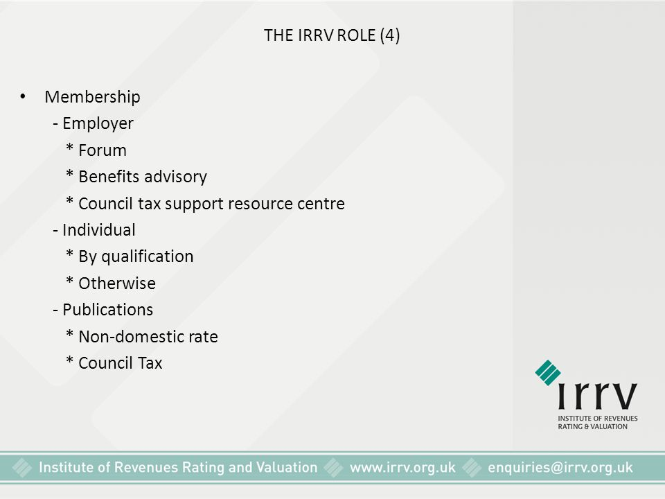 THE IRRV ROLE (4) Membership. - Employer. * Forum. * Benefits advisory. * Council tax support resource centre.
