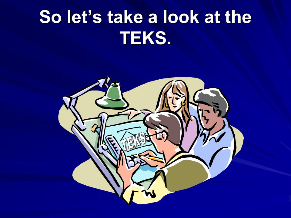 So let's take a look at the TEKS.
