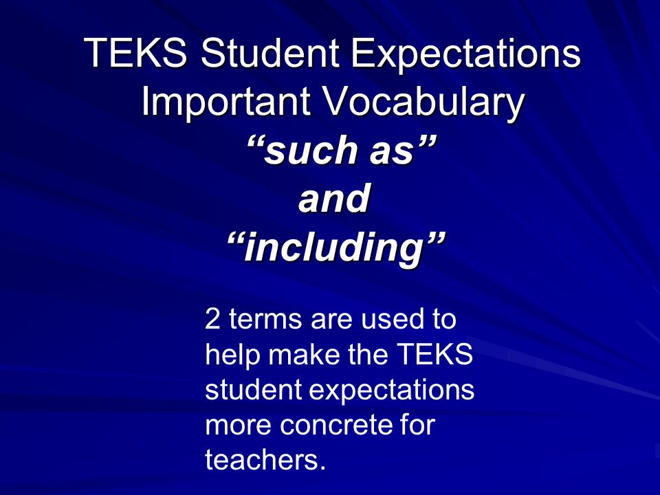 TEKS Student Expectations Important Vocabulary such as and including