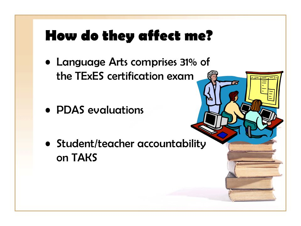 How do they affect me Language Arts comprises 31% of the TExES certification exam. PDAS evaluations.