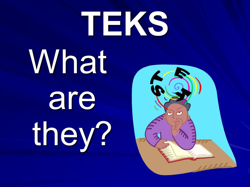 TEKS What are they T E K S