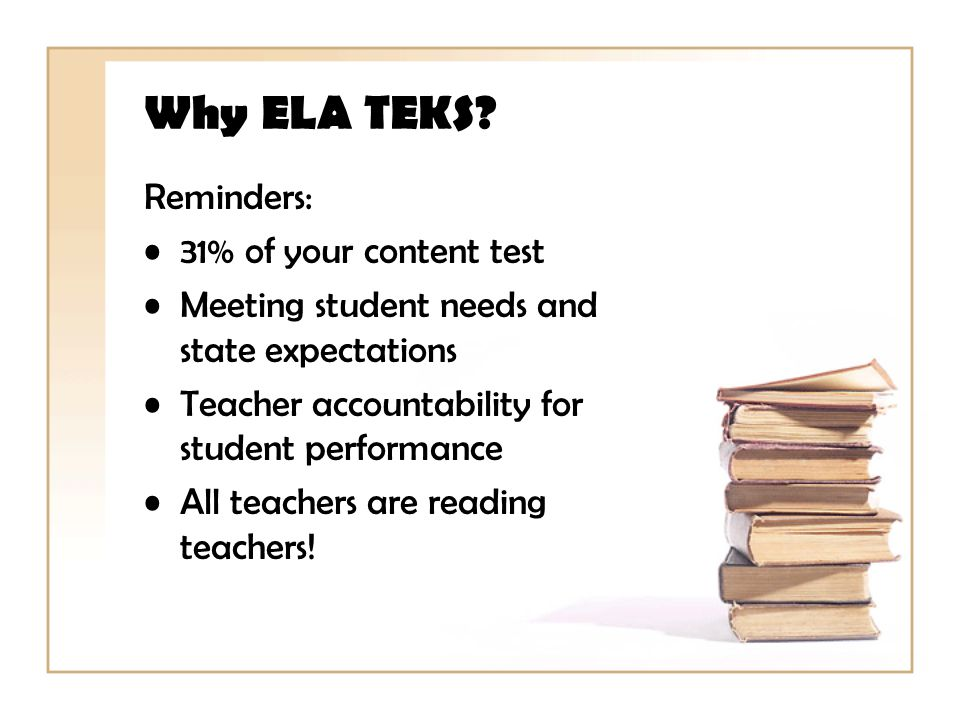 Why ELA TEKS Reminders: 31% of your content test