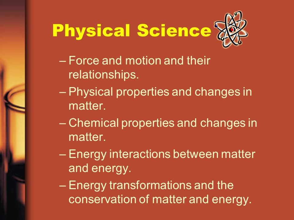 Physical Science Force and motion and their relationships.