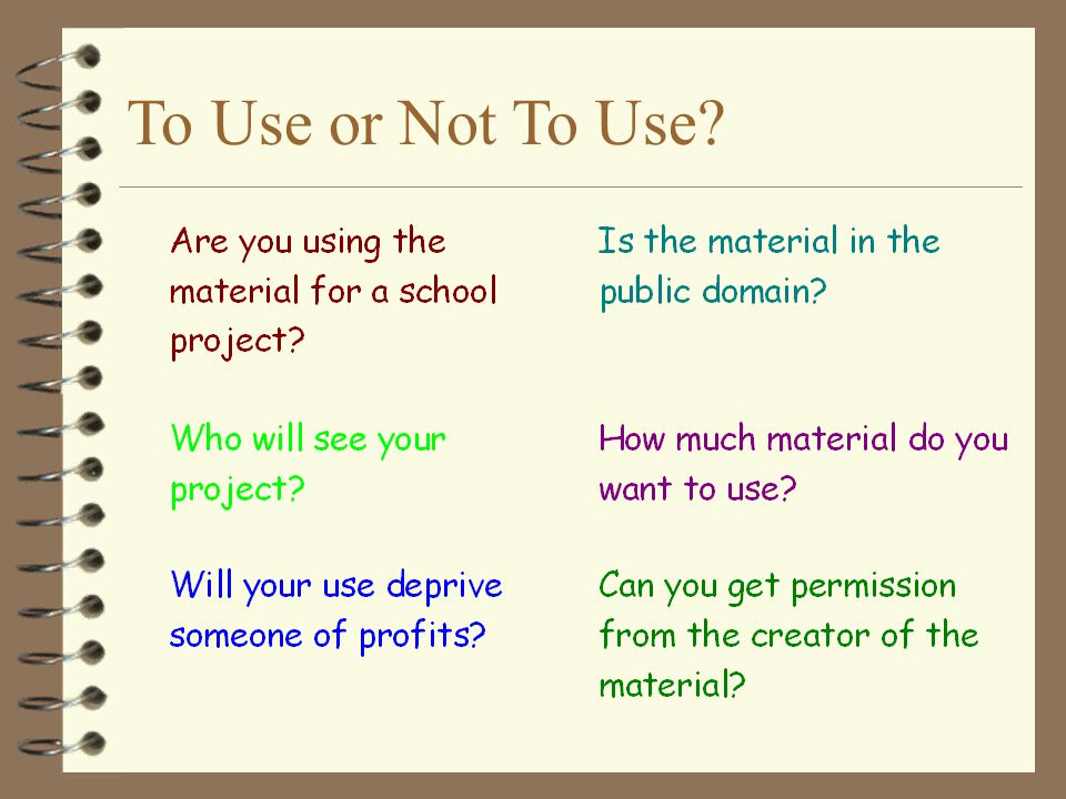 To Use or Not To Use Here are the six things to consider if you want to use material created by someone else.