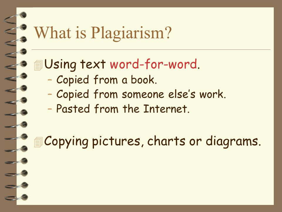 What is Plagiarism Using text word-for-word.