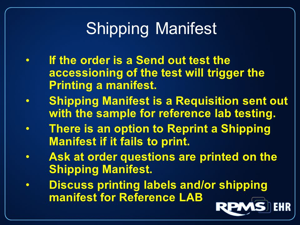 Shipping Manifest If the order is a Send out test the accessioning of the test will trigger the Printing a manifest.