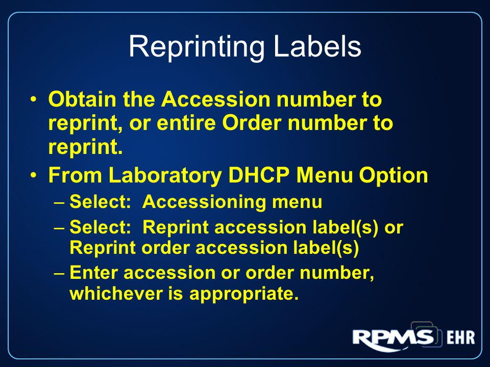 Reprinting Labels Obtain the Accession number to reprint, or entire Order number to reprint. From Laboratory DHCP Menu Option.