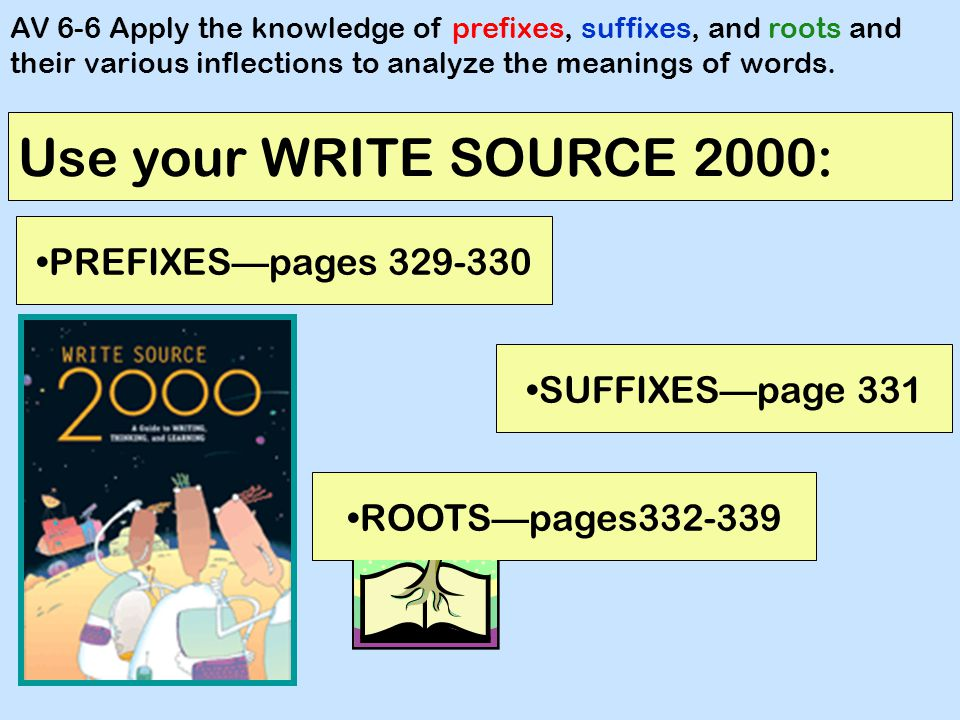 Use your WRITE SOURCE 2000: PREFIXES—pages 329-330 SUFFIXES—page 331