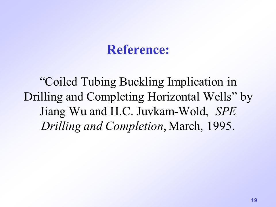 Reference: Coiled Tubing Buckling Implication in Drilling and Completing Horizontal Wells by Jiang Wu and H.C.