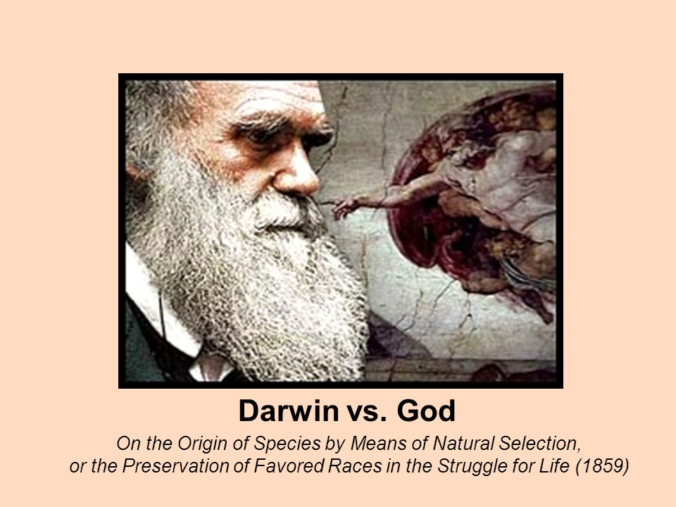 Darwin vs. God On the Origin of Species by Means of Natural Selection,