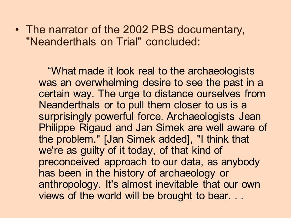 The narrator of the 2002 PBS documentary, Neanderthals on Trial concluded: