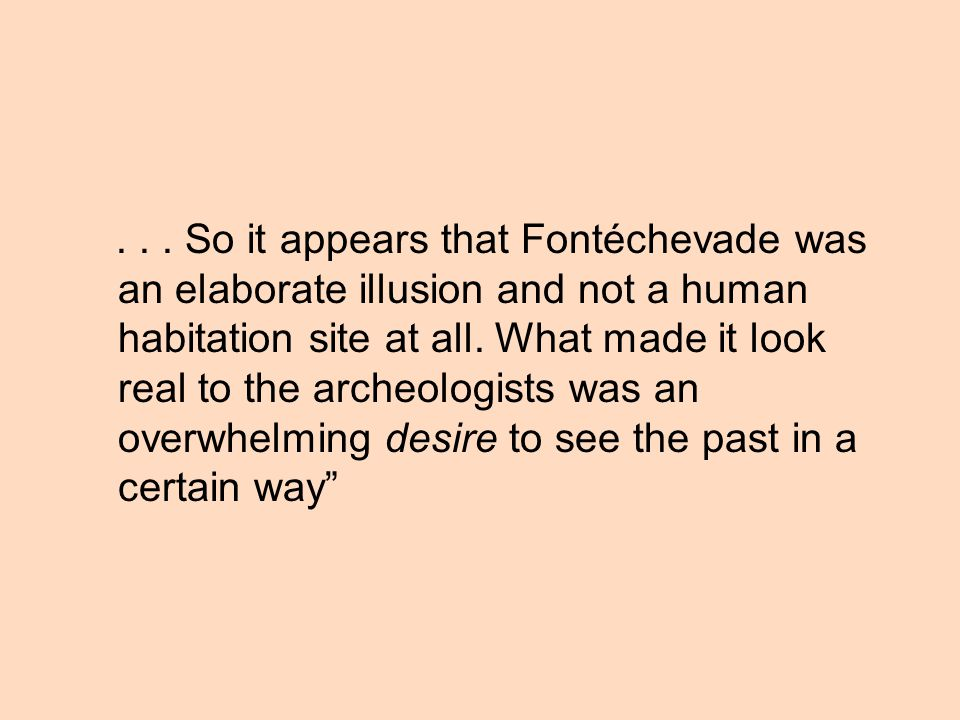 So it appears that Fontéchevade was an elaborate illusion and not a human habitation site at all.