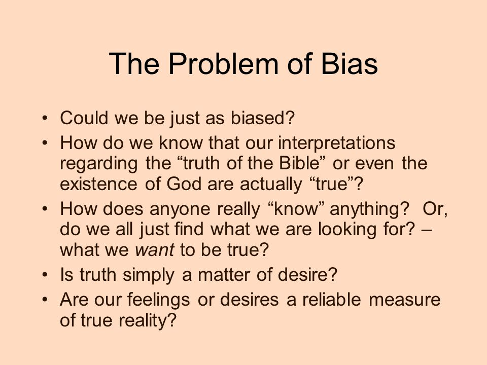 The Problem of Bias Could we be just as biased