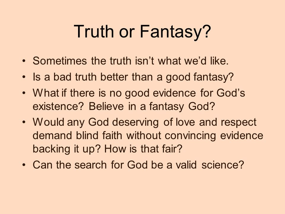 Truth or Fantasy Sometimes the truth isn't what we'd like.