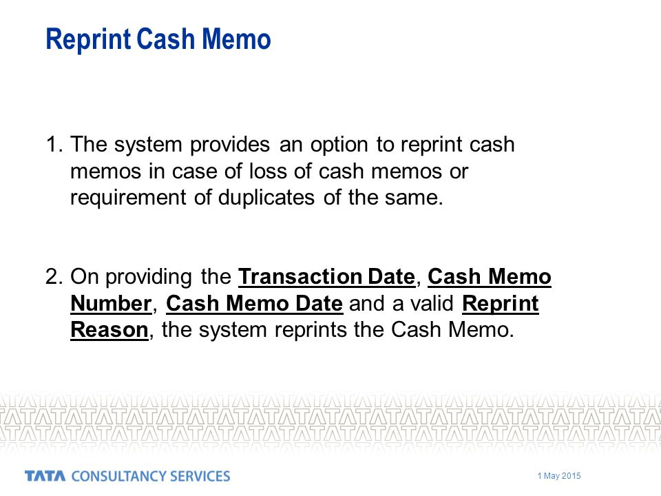 Reprint Cash Memo The system provides an option to reprint cash memos in case of loss of cash memos or requirement of duplicates of the same.
