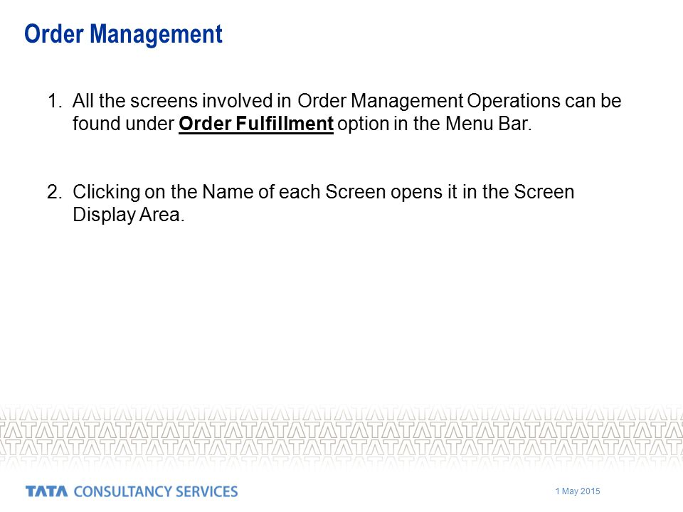 Order Management All the screens involved in Order Management Operations can be found under Order Fulfillment option in the Menu Bar.