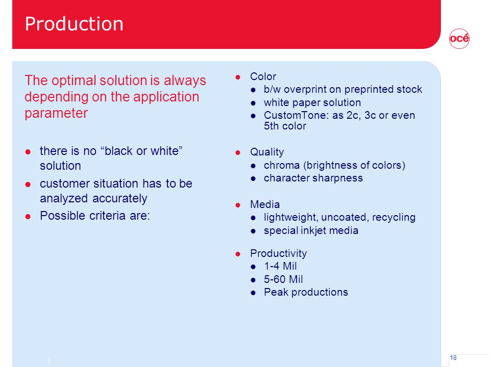 Production The optimal solution is always depending on the application parameter. there is no black or white solution.