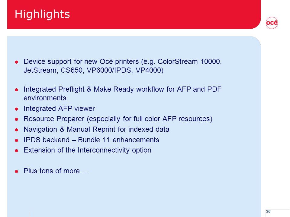 Highlights Device support for new Océ printers (e.g. ColorStream 10000, JetStream, CS650, VP6000/IPDS, VP4000)