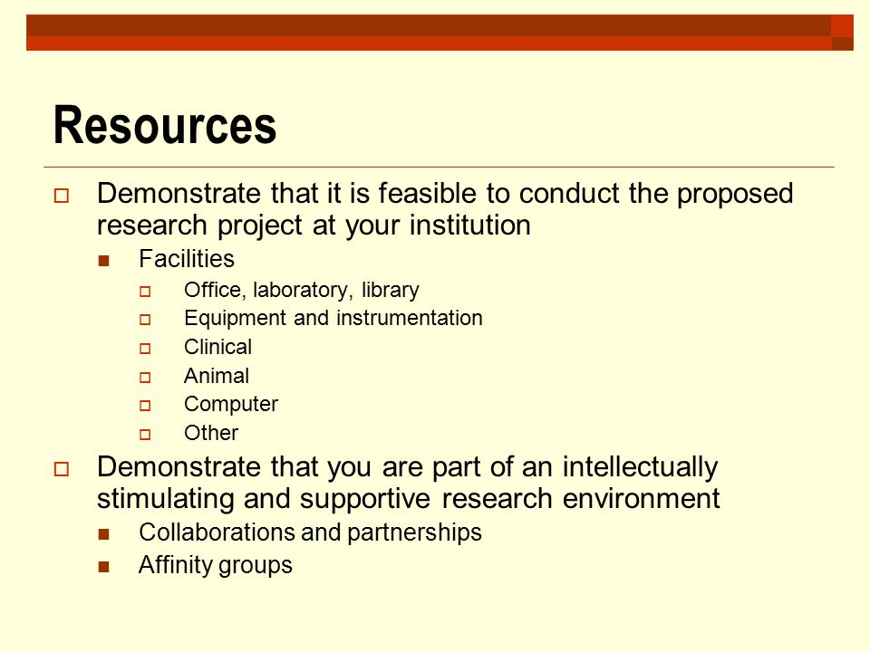 Resources Demonstrate that it is feasible to conduct the proposed research project at your institution.