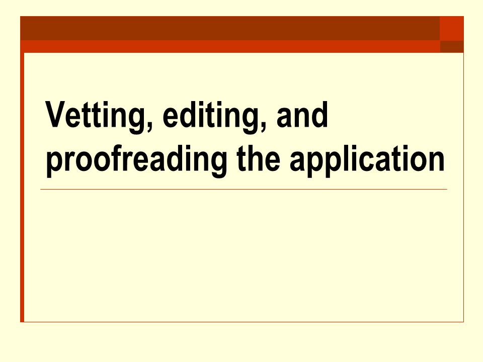 Vetting, editing, and proofreading the application