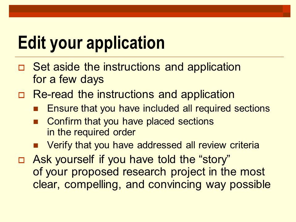 Edit your application Set aside the instructions and application for a few days. Re-read the instructions and application.