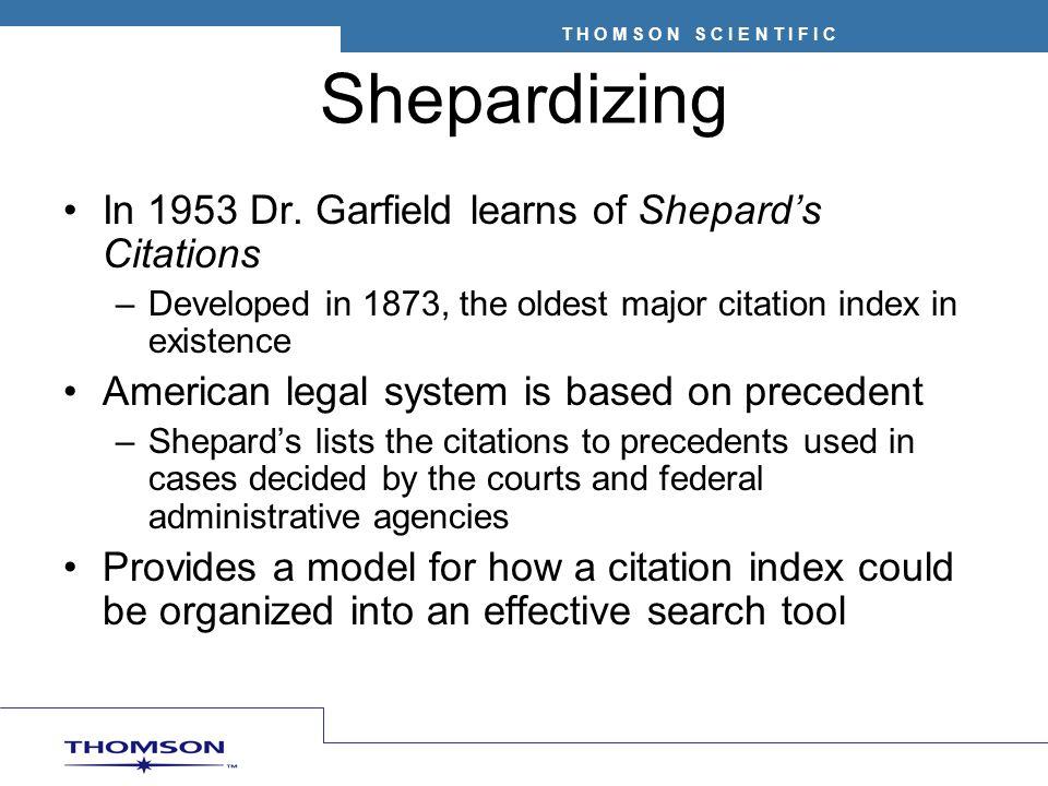 Shepardizing In 1953 Dr. Garfield learns of Shepard's Citations