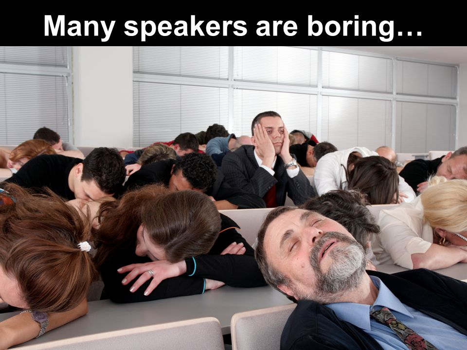 Many speakers are boring…