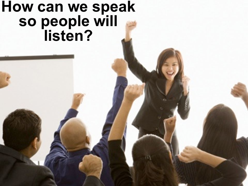 How can we speak so people will listen