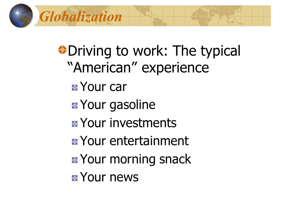 Globalization Driving to work: The typical American experience