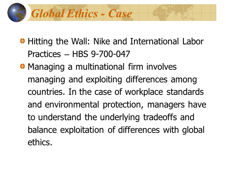 Global Ethics - Case Hitting the Wall: Nike and International Labor Practices – HBS 9-700-047.