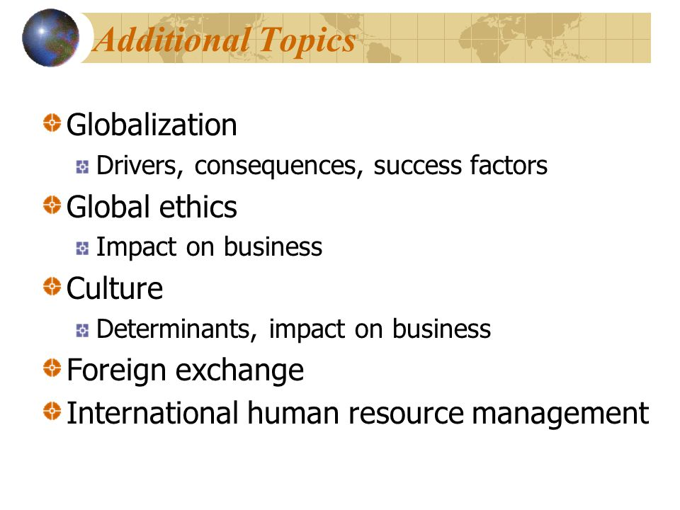 Additional Topics Globalization Global ethics Culture Foreign exchange