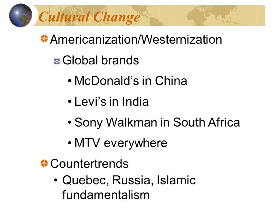 Cultural Change Americanization/Westernization Global brands