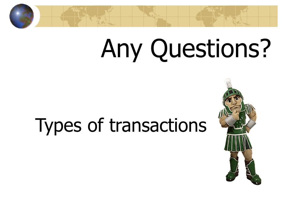Any Questions Types of transactions