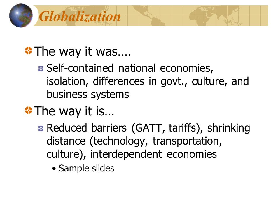 Globalization The way it was…. The way it is…