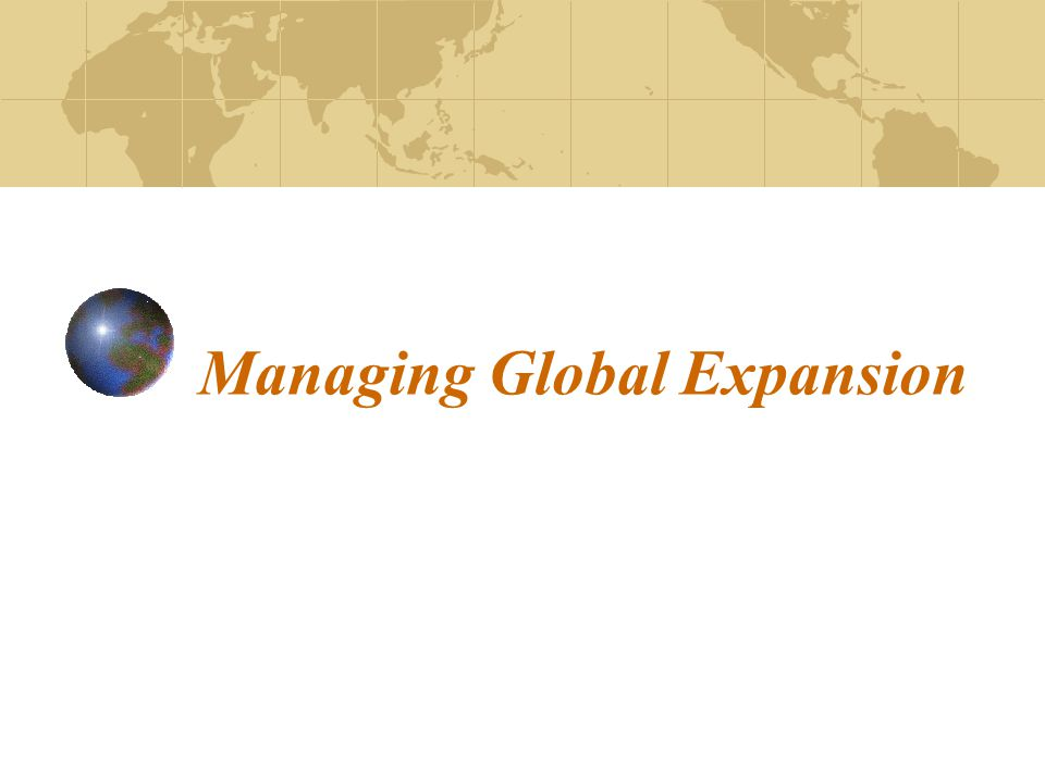 Managing Global Expansion