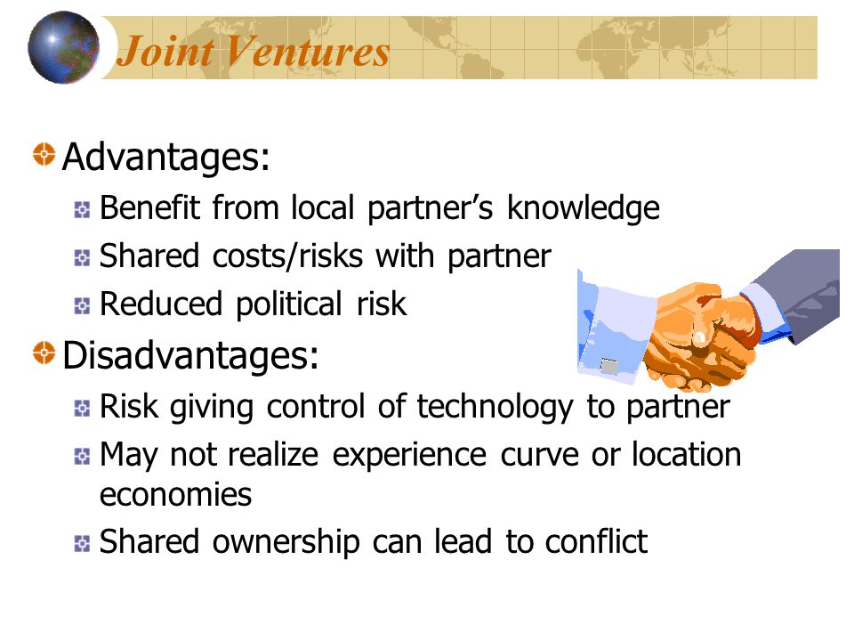 Joint Ventures Advantages: Disadvantages:
