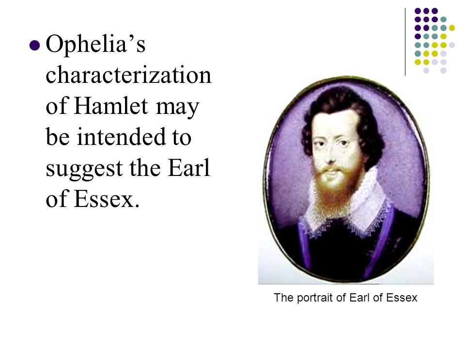 Ophelia's characterization of Hamlet may be intended to suggest the Earl of Essex.