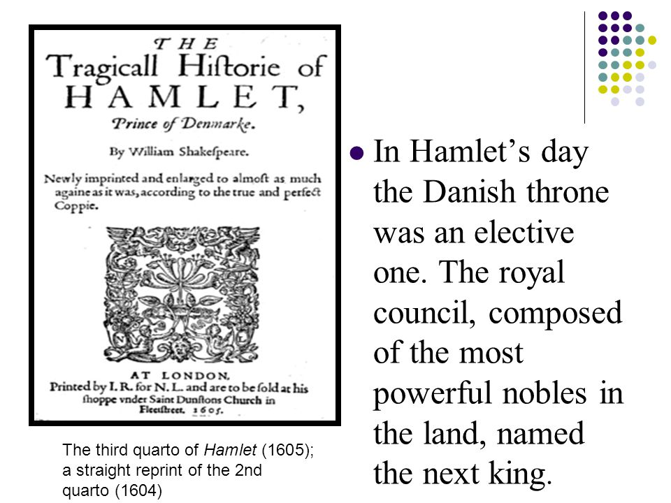 In Hamlet's day the Danish throne was an elective one