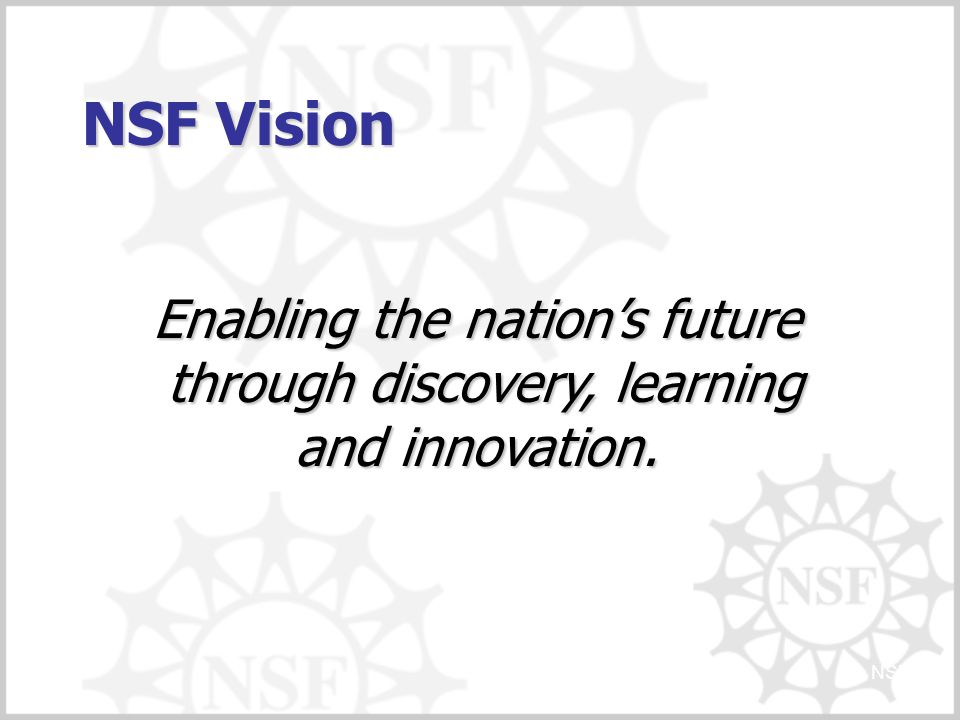 NSF Vision Enabling the nation's future through discovery, learning and innovation. NSF-3