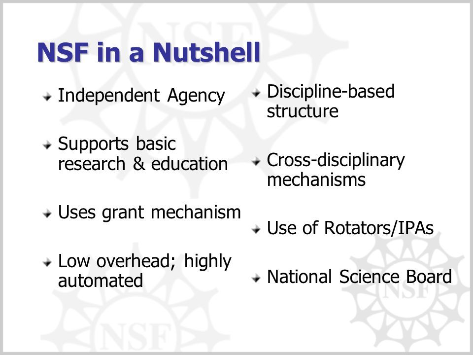 NSF in a Nutshell Discipline-based structure Independent Agency