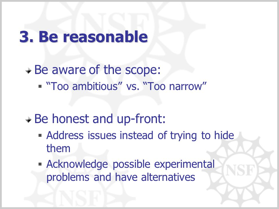 3. Be reasonable Be aware of the scope: Be honest and up-front: