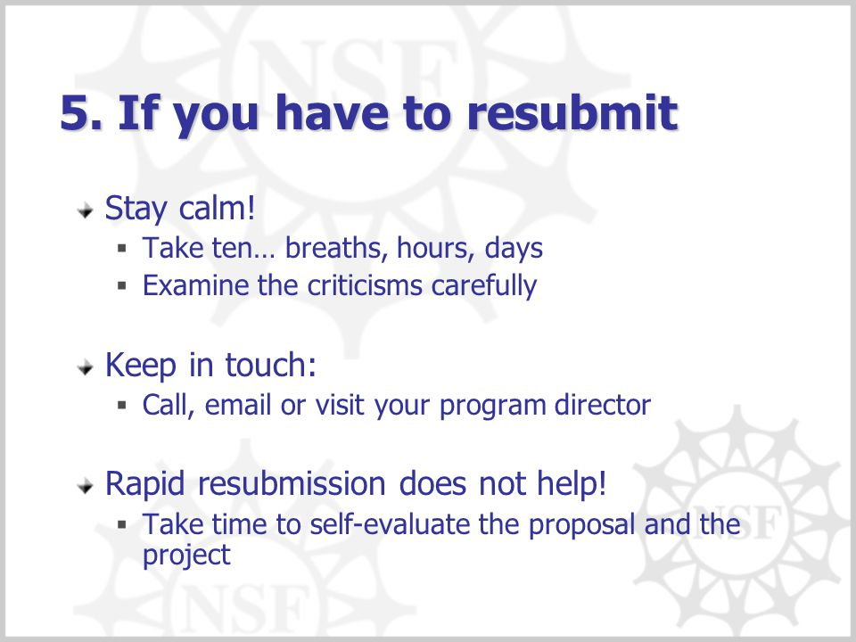 5. If you have to resubmit Stay calm! Keep in touch: