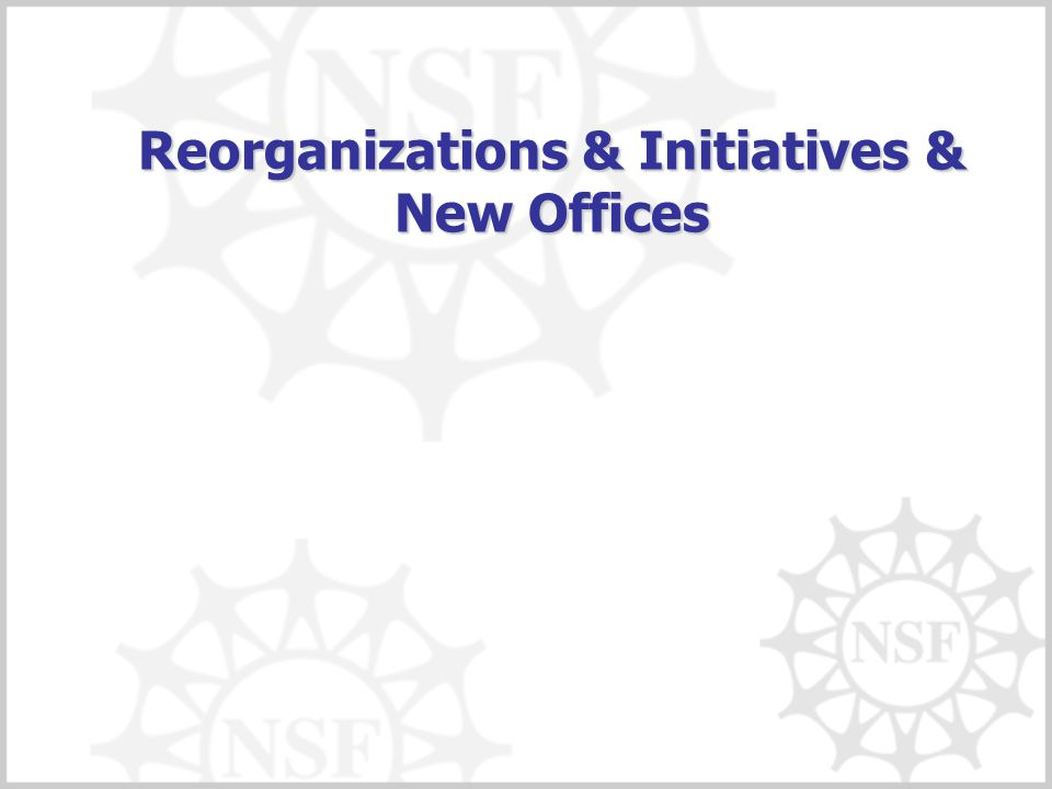 Reorganizations & Initiatives & New Offices