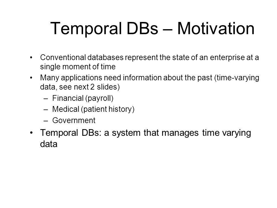 Temporal DBs – Motivation