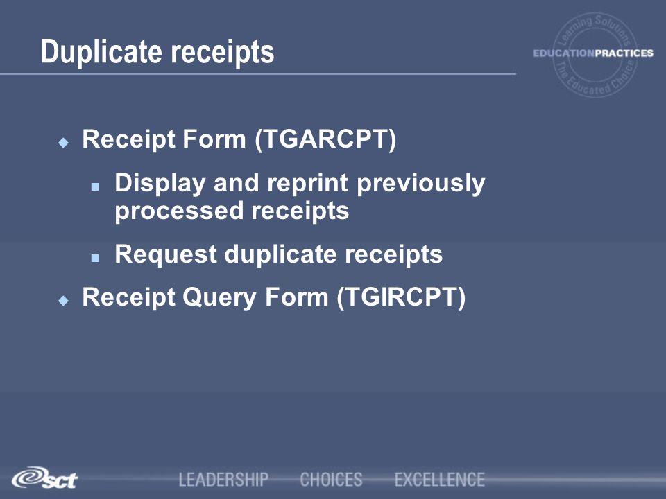 Duplicate receipts Receipt Form (TGARCPT)