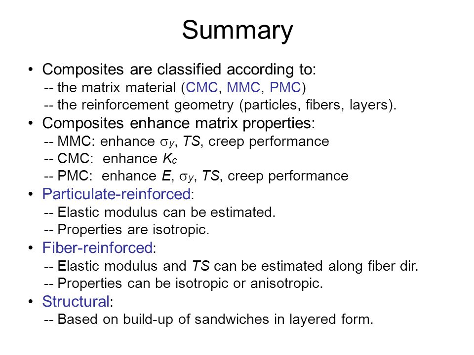 Summary • Composites are classified according to: