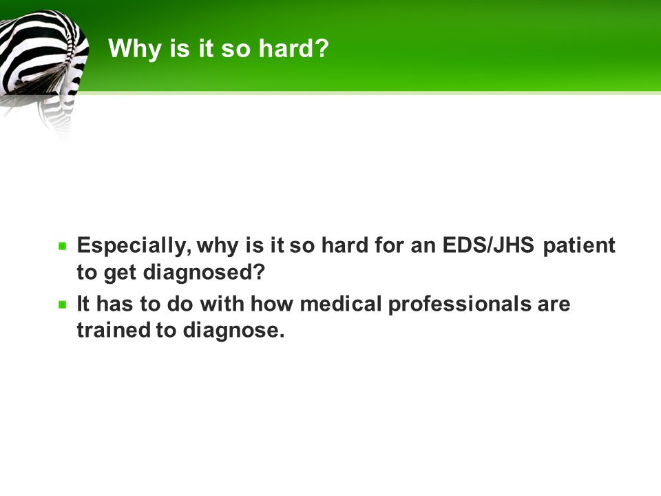 Why is it so hard Especially, why is it so hard for an EDS/JHS patient to get diagnosed