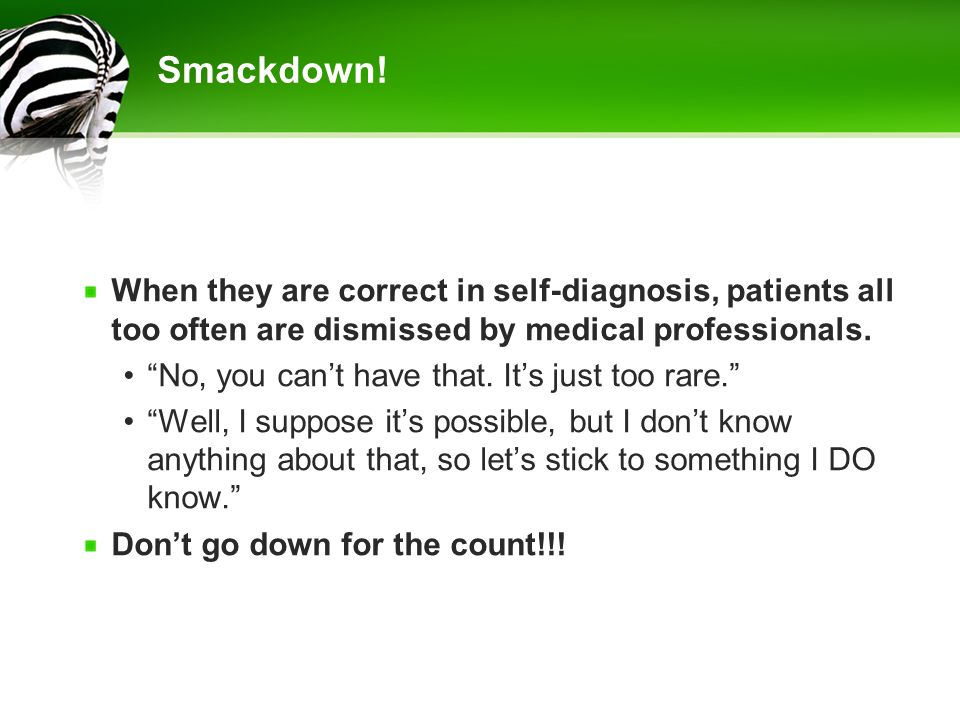Smackdown! When they are correct in self-diagnosis, patients all too often are dismissed by medical professionals.